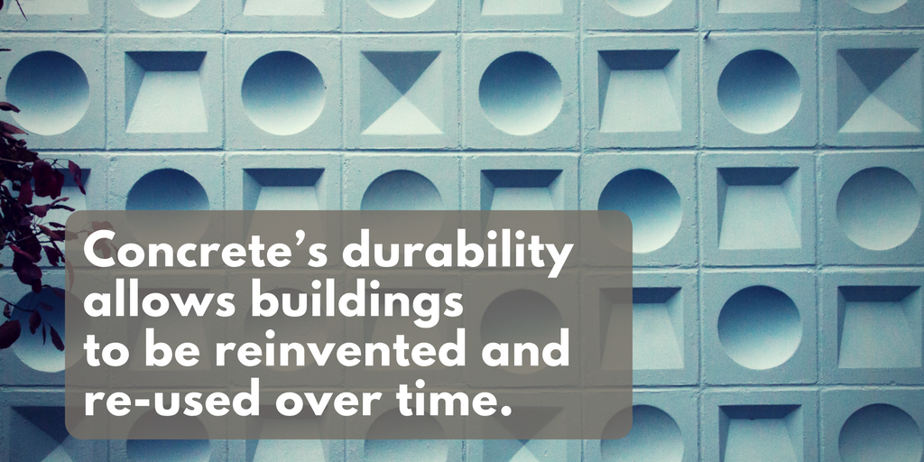 Concrete's durability allows buildings to be reinvented and re-used over time